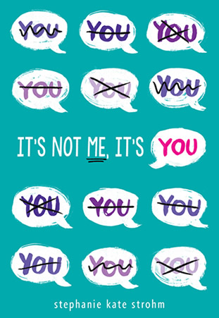 It's Not Me, It's You by author Stephanie Kate Strohm